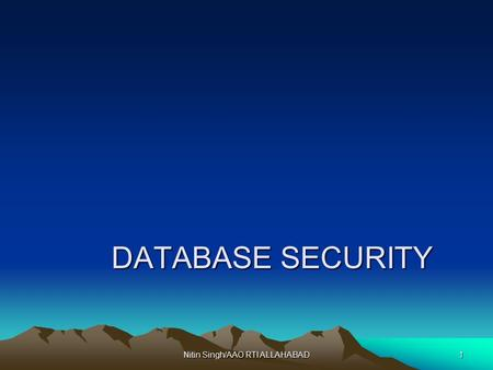 Nitin Singh/AAO RTI ALLAHABAD1 DATABASE SECURITY DATABASE SECURITY.