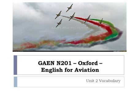 GAEN N201 – Oxford – English for Aviation Unit 2 Vocabulary.
