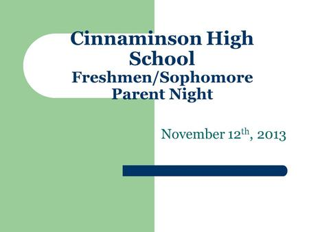 Cinnaminson High School Freshmen/Sophomore Parent Night November 12 th, 2013.