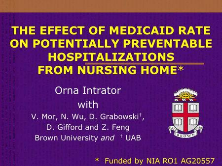 THE EFFECT OF MEDICAID RATE ON POTENTIALLY PREVENTABLE <strong>HOSPITALIZATIONS</strong> FROM NURSING HOME* Orna Intrator with V. Mor, N. Wu, D. Grabowski †, D. Gifford.