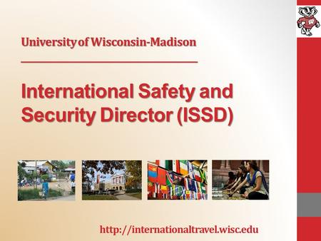 University of Wisconsin-Madison __________________________________________ International Safety and Security Director (ISSD)