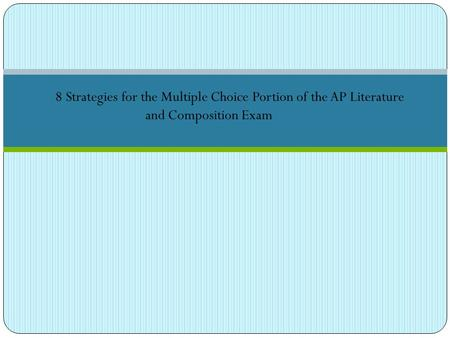 8 Strategies for the Multiple Choice Portion of the AP Literature and Composition Exam.