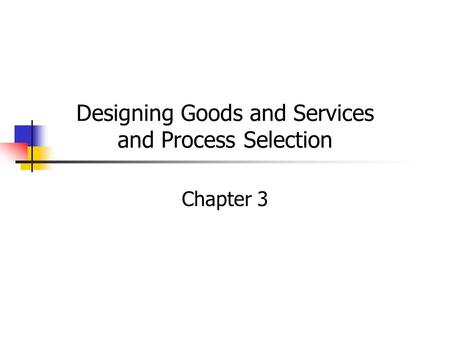 Designing Goods and Services and Process Selection