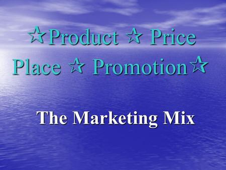  Product  Price Place  Promotion  The Marketing Mix.