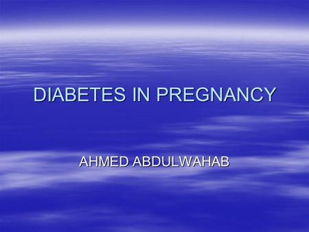 DIABETES IN PREGNANCY AHMED ABDULWAHAB.  CLASSIFICATION:  INSULIN DEPENDANTDIABETES.I.D.D  Diagnosis before pregnancy,patient already in insulin usually.