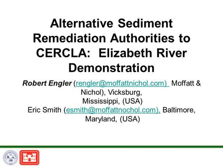 Alternative Sediment Remediation Authorities to CERCLA: Elizabeth River Demonstration Robert Engler Moffatt & Nichol),