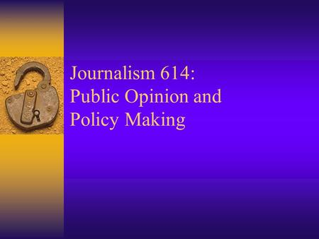Journalism 614: Public Opinion and Policy Making.