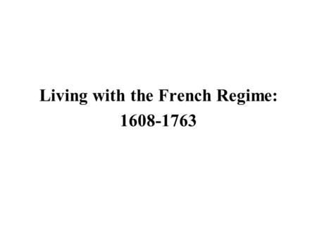 Living with the French Regime: 1608-1763. Seven Nations of Canada Jeune Lorette Kahnawake (Caughnawaga) Kanesatake (Lake of Two Mountains) Akwesasne (St.