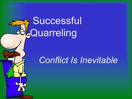 "Successful Quarreling Conflict Is Inevitable. Introduction "" A fellow who says he has never had an argument with his wife is apt to lie about things too."""