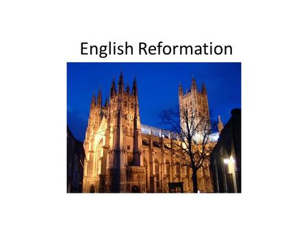 English Reformation. - series of events in 16th-century in England - associated with the process of the European Protestant reformation - religious and.