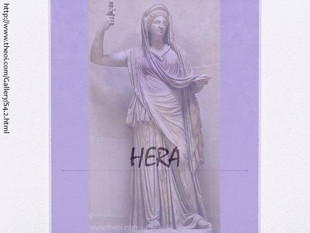 HERA  HERA Greek Name: Hera Roman Name: Juno Goddess of marriage and childbirth Queen of the Olympians and Heaven.