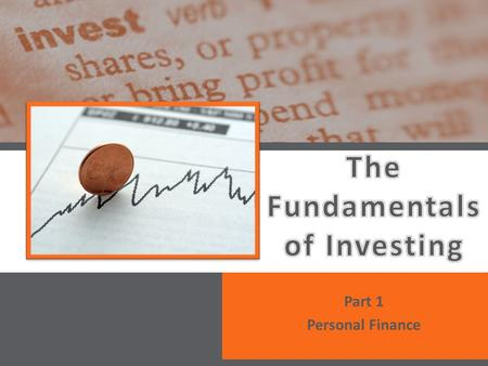 Part 1 Personal Finance. 2.4.4.G1 © Take Charge Today – August 2013 – The Fundamentals of Investing– Slide 2 Funded by a grant from Take Charge America,