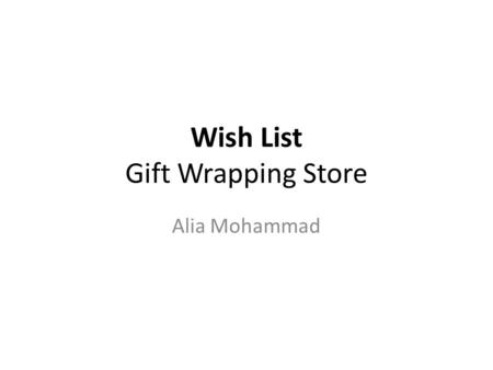 Wish List Gift Wrapping Store Alia Mohammad. Creative brief 1.Company name: Wish List 2.What the company does: The Gift Wrap Company is the leading supplier.