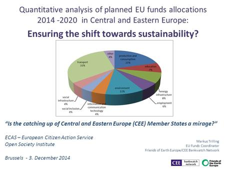 Quantitative analysis of planned EU funds allocations 2014 -2020 in Central and Eastern Europe: Ensuring the shift towards sustainability? Markus Trilling.