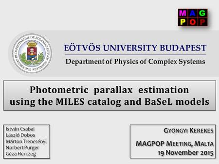 EÖTVÖS UNIVERSITY BUDAPEST Department of Physics of Complex Systems Photometric parallax estimation using the MILES catalog and BaSeL models István Csabai.