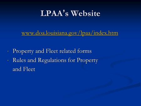 LPAA ' s Website www.doa.louisiana.gov/lpaa/index.htm  Property and Fleet related forms  Rules and Regulations for Property and Fleet.