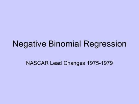 Negative Binomial Regression NASCAR Lead Changes 1975-1979.