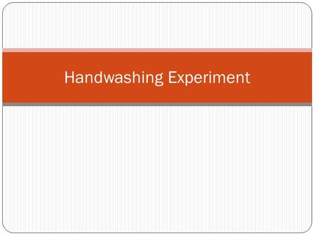 Handwashing Experiment. Do you wash your hands? Do you use soap? Only 68% of Americans wash their hands after using the restroom. Each year, nearly 22.