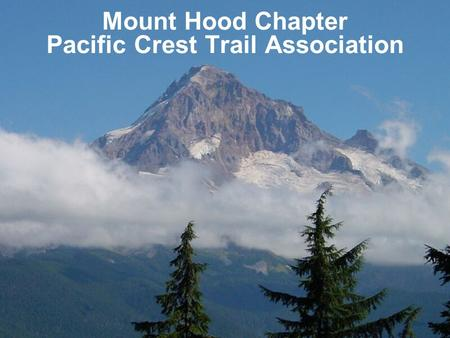 Mount Hood Chapter Pacific Crest Trail Association.