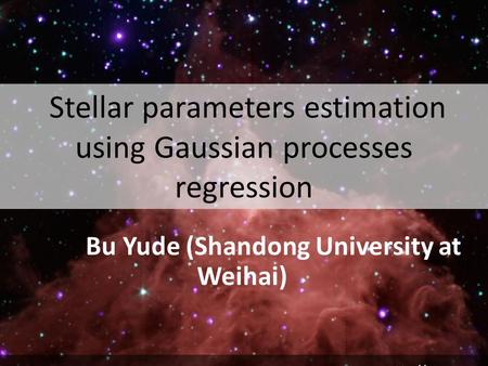 Stellar parameters estimation using Gaussian processes regression Bu Yude (Shandong University at Weihai)