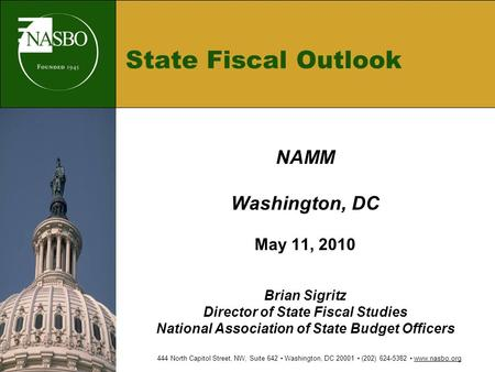 State Fiscal Outlook NAMM Washington, DC May 11, 2010 Brian Sigritz Director of State Fiscal Studies National Association of State Budget Officers 444.