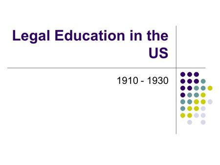 Legal Education in the US 1910 - 1930. Widespread Discrimination Coincided with growth of part-time / night law schools Against Jews, Catholics, Blacks,