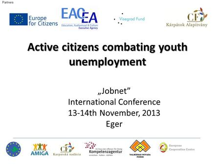 "Active citizens combating youth unemployment ""Jobnet"" International Conference 13-14th November, 2013 Eger Partners."