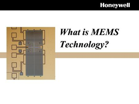 What is MEMS Technology?. What is MEMS ? What is MEMS ? Micro Electro Mechanical Systems – micro scale dimensions (1mm = 1000 microns) – electrical and.