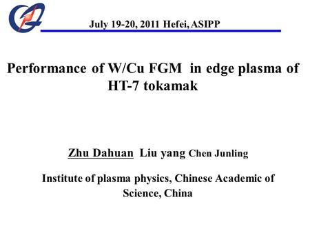 Performance of W/Cu FGM in edge plasma of HT-7 tokamak Zhu Dahuan Liu yang Chen Junling Institute of plasma physics, Chinese Academic of Science, China.