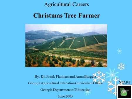 Agricultural Careers Christmas Tree Farmer By: Dr. Frank Flanders and Anna Burgess Georgia Agricultural Education Curriculum Office Georgia Department.