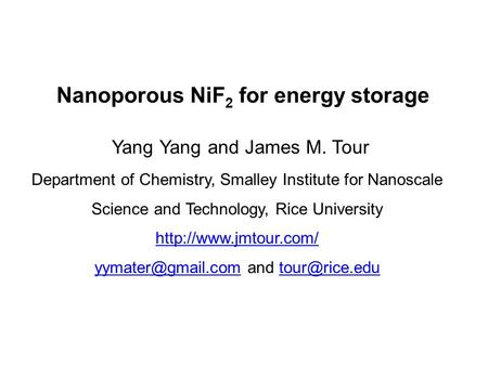Nanoporous NiF 2 for energy storage Yang Yang and James M. Tour Department of Chemistry, Smalley Institute for Nanoscale Science and Technology, Rice University.
