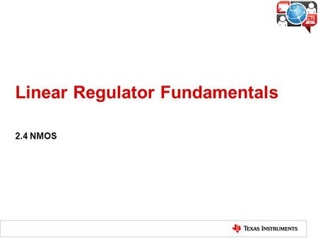 Linear Regulator Fundamentals 2.4 NMOS. Linear-Regulator Operation Voltage feedback samples the output R1 and R2 may be internal or external Feedback.