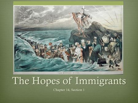 The Hopes of Immigrants Chapter 14, Section 1. Emigrants vs. Immigrants  Emigrant  A person who leaves a country  Exits  Immigrant  A person who.