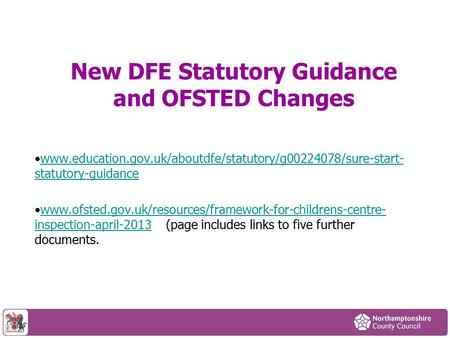 New DFE Statutory Guidance and OFSTED Changes www.education.gov.uk/aboutdfe/statutory/g00224078/sure-start- statutory-guidancewww.education.gov.uk/aboutdfe/statutory/g00224078/sure-start-