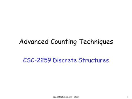Advanced Counting Techniques CSC-2259 Discrete Structures Konstantin Busch - LSU1.