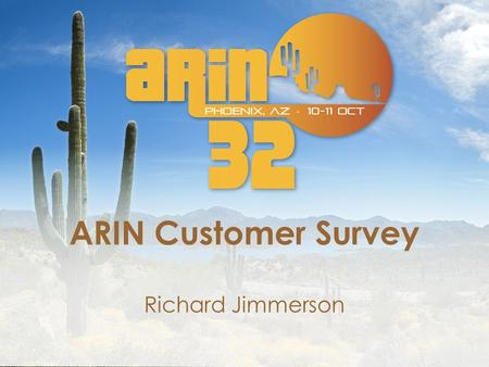 ARIN Customer Survey Richard Jimmerson. Objectives Create a pro-active channel for customer feedback – Many customers do not currently use existing feedback.