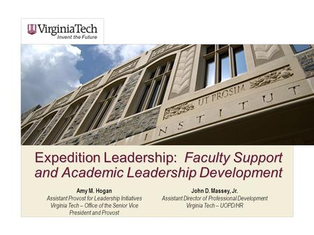 John D. Massey, Jr. Assistant Director of Professional Development Virginia Tech – UOPD/HR Expedition Leadership: Faculty Support and Academic Leadership.