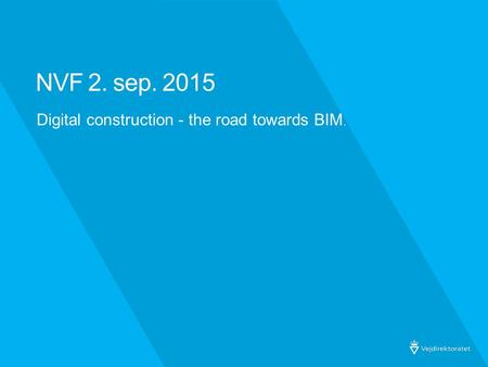 NVF 2. sep. 2015 Digital construction - the road towards BIM.