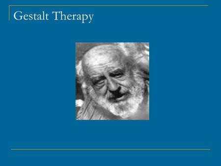 Gestalt Therapy. Examples of Gestalt and Reality Therapy Gestalt Therapy  The Gestalt Prayer I do my thing,