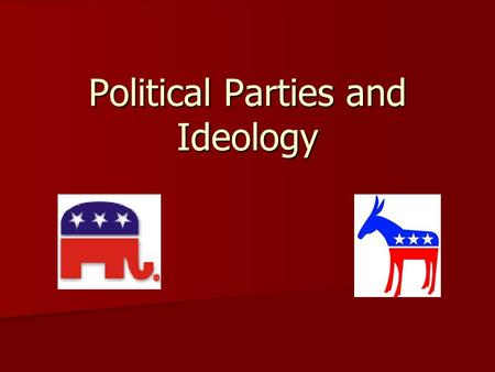 Political Parties and Ideology What is a Party? Political Party – people who seek to control government through the winning of elections Political Party.