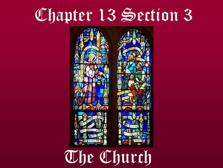 Chapter 13 Section 3 The Church. The Church and the Middle Ages Middle Ages: The Church's presence was felt EVERYWHERE throughout Europe. 1100s: Medieval.
