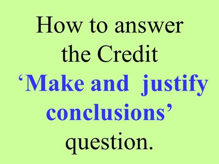How to answer the Credit 'Make and justify conclusions' question.