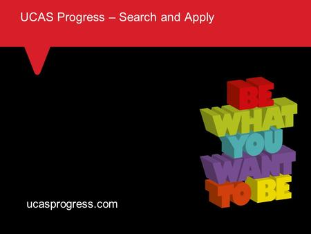 TITLE SLIDE – ALL CAPS [Font Arial (Heading) size 28 – align left UCAS Progress – Search and Apply ucasprogress.com.