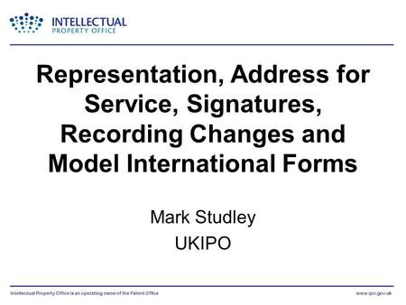 Intellectual Property Office is an operating name of the Patent Officewww.ipo.gov.uk Representation, Address for Service, Signatures, Recording Changes.