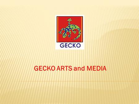 GECKO ARTS and MEDIA. A NOT-FOR-PROFIT COMPANY, DEVELOPING SKILLS IN ARTISTS, GAINING EXPOSURE FOR ARTISTS AND ARTFORMS, AND CONTRIBUTING TO SOCIAL COHESION.