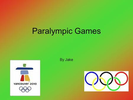 Paralympic Games By Jake. Table of Contents What Who Where When Why How.