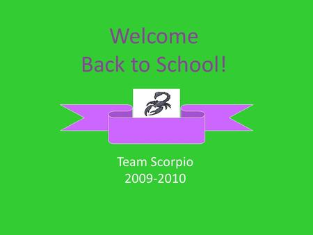 Welcome Back to School! Team Scorpio 2009-2010 Your teachers are here for you! MR. CONOLLY MR. DIGILIO MRS. FULLER MR. O'BOYLE MISS WUERSTLE MR. NOVAK.