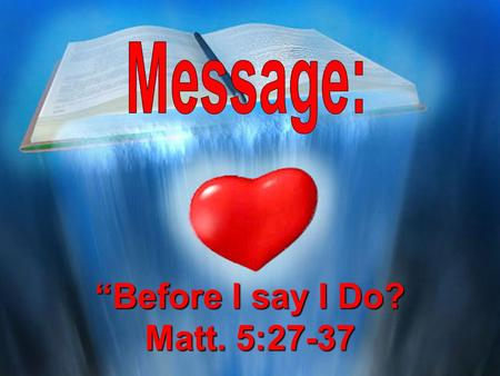 """Before I say I Do? Matt. 5:27-37. Introduction: A Story Worth Sharing."
