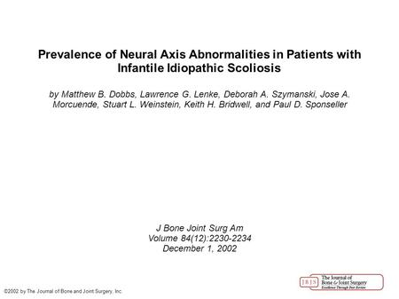 Prevalence of Neural Axis Abnormalities in Patients with Infantile Idiopathic Scoliosis by Matthew B. Dobbs, Lawrence G. Lenke, Deborah A. Szymanski, Jose.