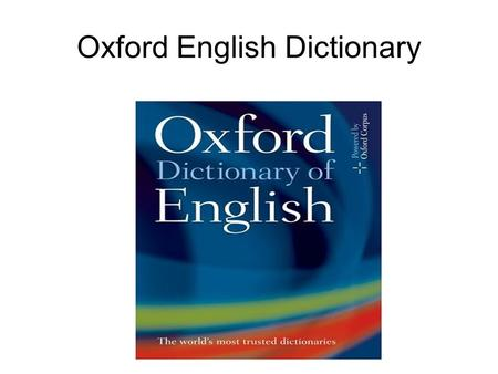 Oxford English Dictionary. The Oxford English Dictionary (OED), published by the Oxford University Press, is a dictionary of the English language.